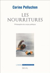 Corine Pelluchon, Les nourritures – philosophie du corps politique, Seuil